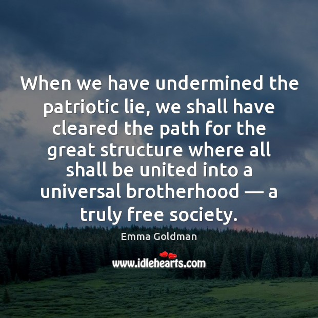 When we have undermined the patriotic lie, we shall have cleared the Emma Goldman Picture Quote