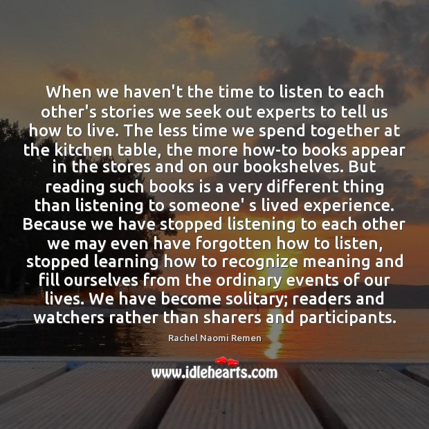 When we haven't the time to listen to each other's stories we Rachel Naomi Remen Picture Quote