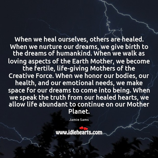 When we heal ourselves, others are healed. When we nurture our dreams, Image
