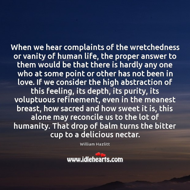 When we hear complaints of the wretchedness or vanity of human life, Image