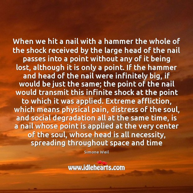 When we hit a nail with a hammer the whole of the Simone Weil Picture Quote