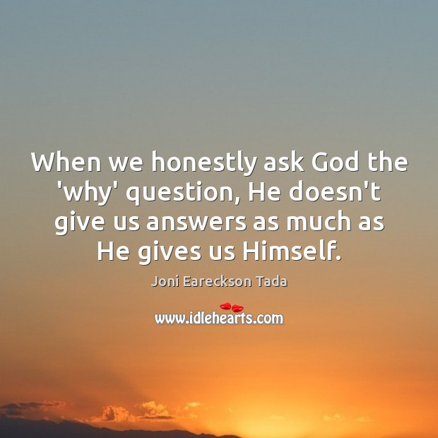When we honestly ask God the 'why' question, He doesn't give us Image
