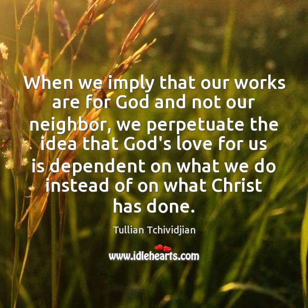 When we imply that our works are for God and not our Image