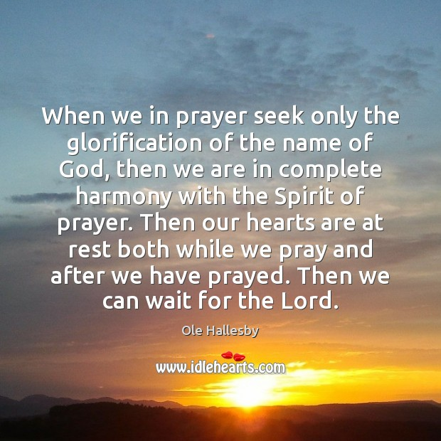 When we in prayer seek only the glorification of the name of Ole Hallesby Picture Quote