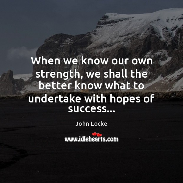 Image, When we know our own strength, we shall the better know what