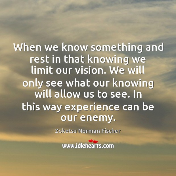 When we know something and rest in that knowing we limit our Image