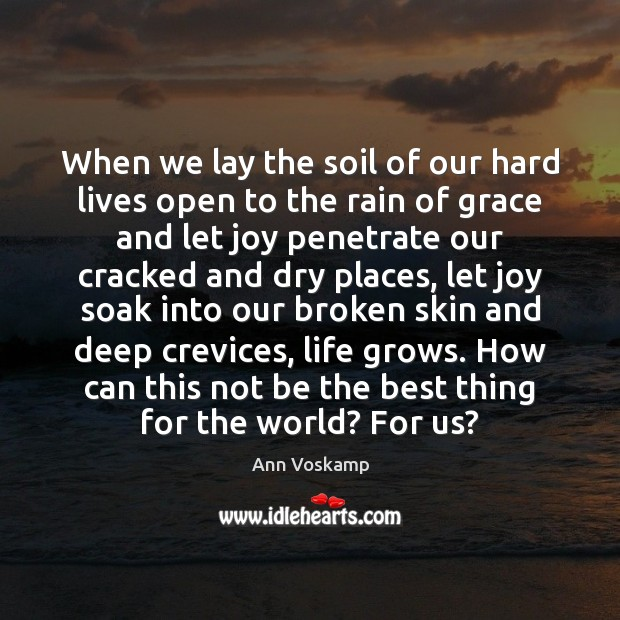 When we lay the soil of our hard lives open to the Image