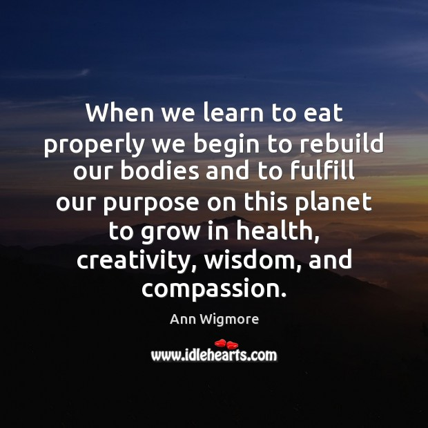 Image, When we learn to eat properly we begin to rebuild our bodies