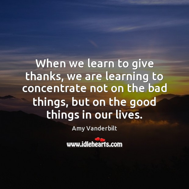 Image, When we learn to give thanks, we are learning to concentrate not