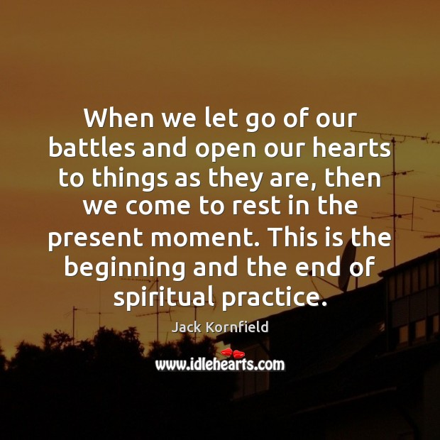 When we let go of our battles and open our hearts to Jack Kornfield Picture Quote