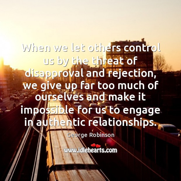 When we let others control us by the threat of disapproval and Image