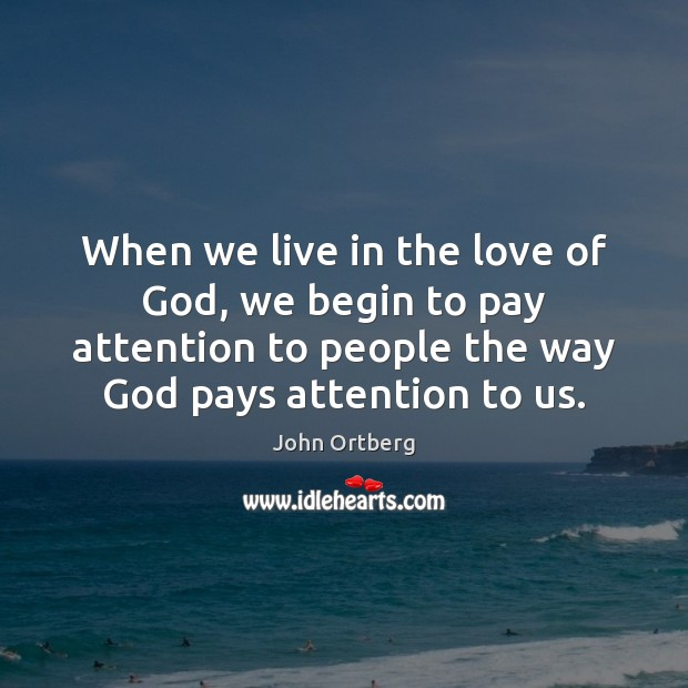 When we live in the love of God, we begin to pay John Ortberg Picture Quote