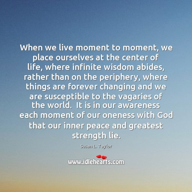 Image, When we live moment to moment, we place ourselves at the center
