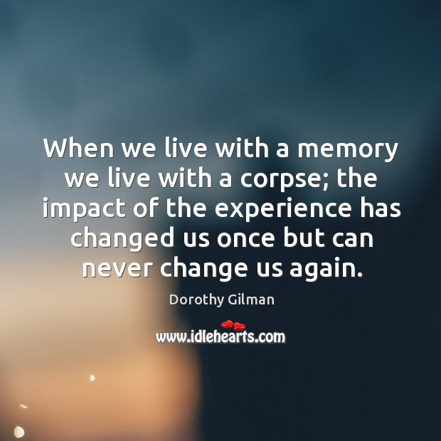 When we live with a memory we live with a corpse; the Image