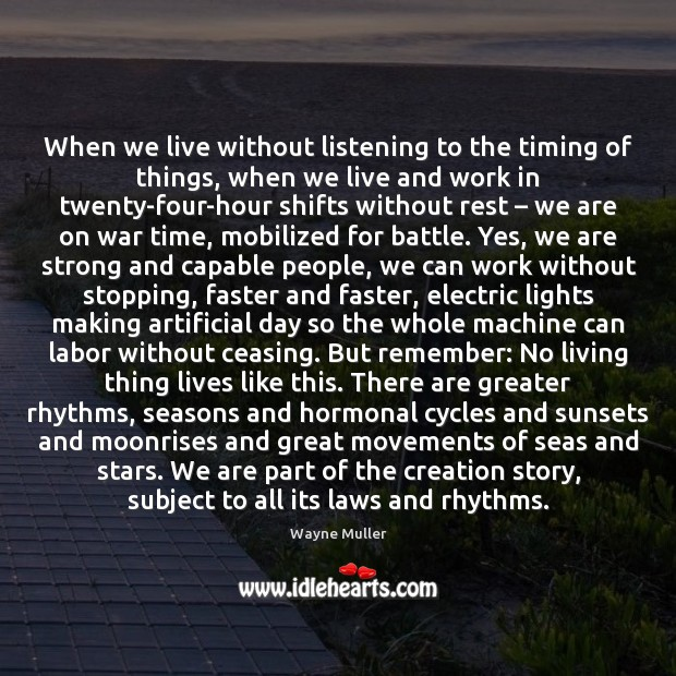 Image, When we live without listening to the timing of things, when we