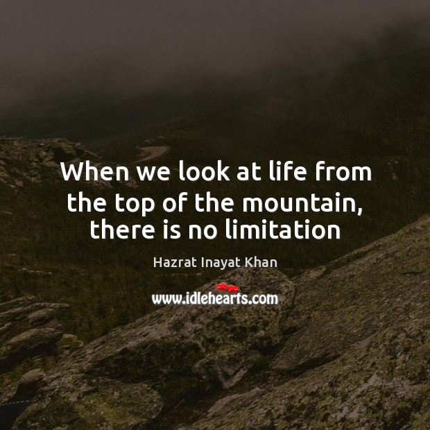When we look at life from the top of the mountain, there is no limitation Image