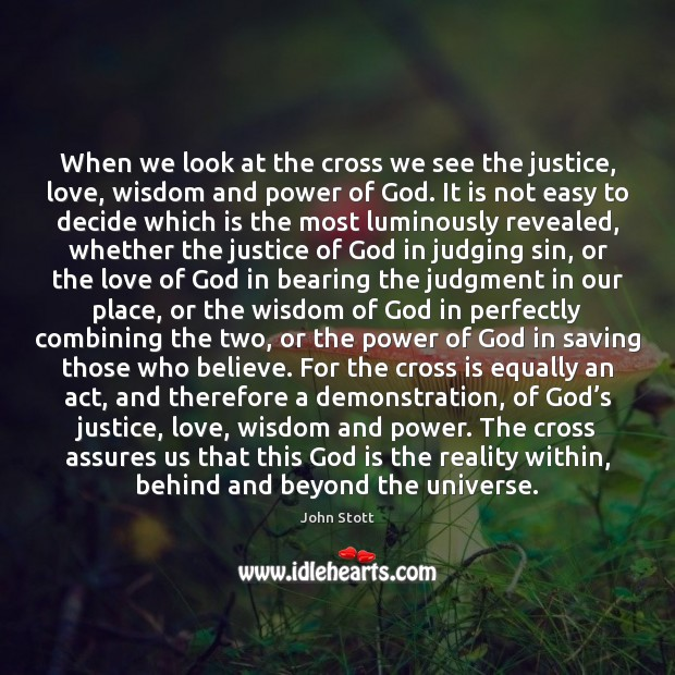 When we look at the cross we see the justice, love, wisdom Image