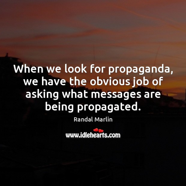 When we look for propaganda, we have the obvious job of asking Image