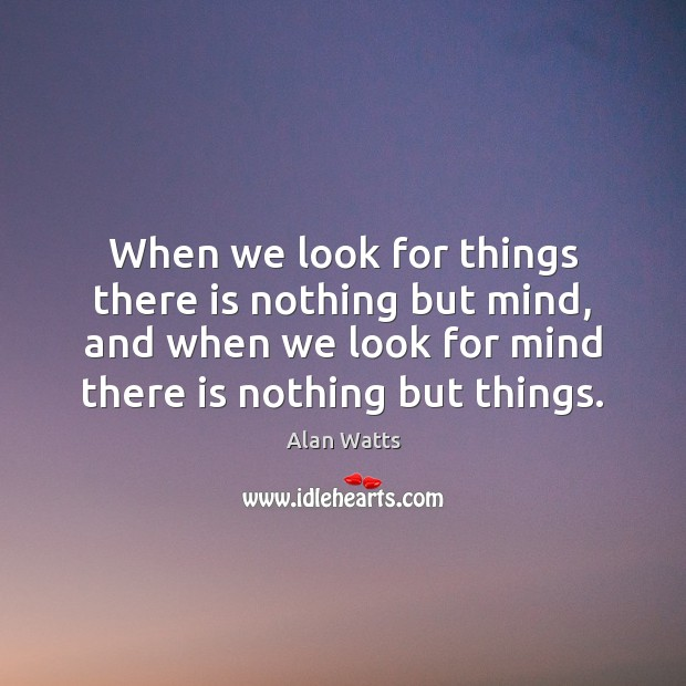 When we look for things there is nothing but mind, and when Image