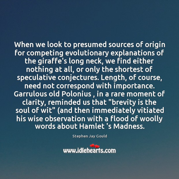 When we look to presumed sources of origin for competing evolutionary explanations Stephen Jay Gould Picture Quote
