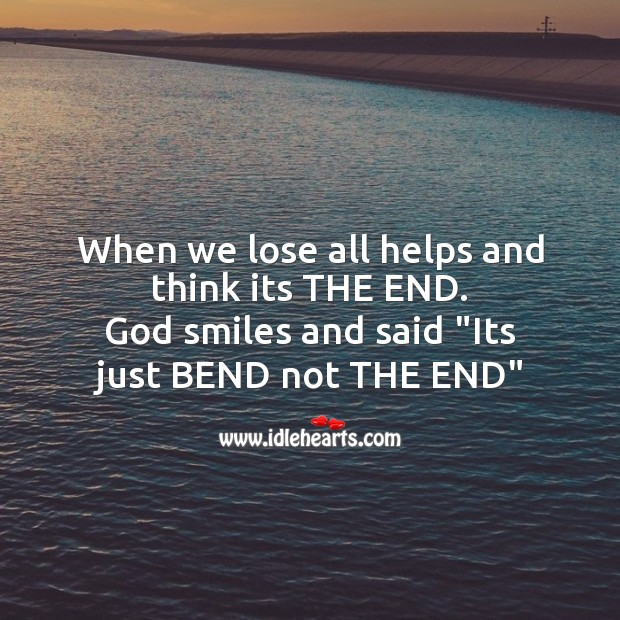 When we lose all helps and think its the end. Image