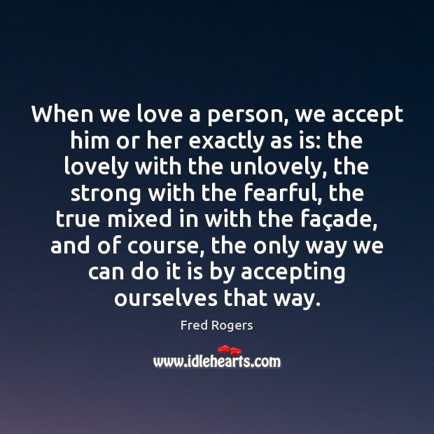 When we love a person, we accept him or her exactly as Fred Rogers Picture Quote