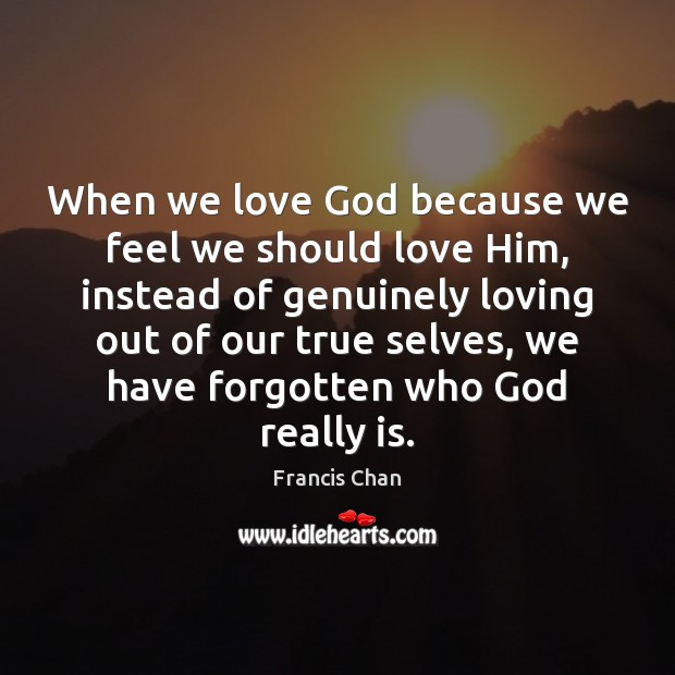 When we love God because we feel we should love Him, instead Image