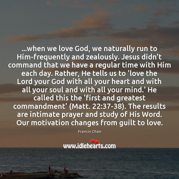 Image, …when we love God, we naturally run to Him-frequently and zealously. Jesus