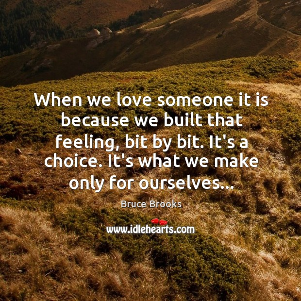 Image, When we love someone it is because we built that feeling, bit