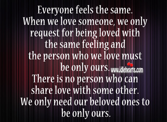 We Only Need Our Beloved Ones To Be Only Ours.