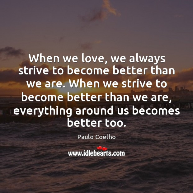 When we love, we always strive to become better than we are. Image