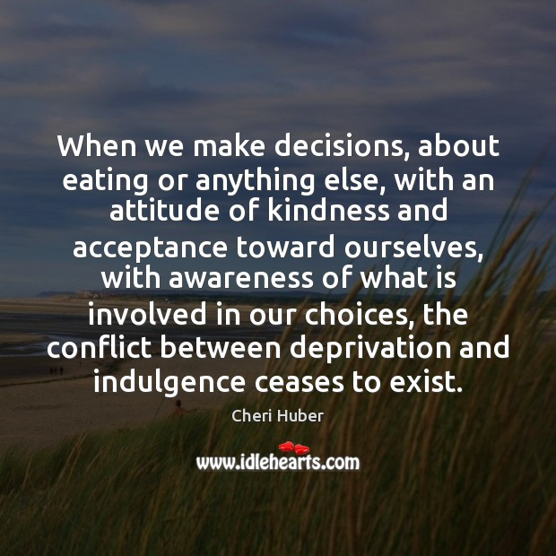 Image, When we make decisions, about eating or anything else, with an attitude