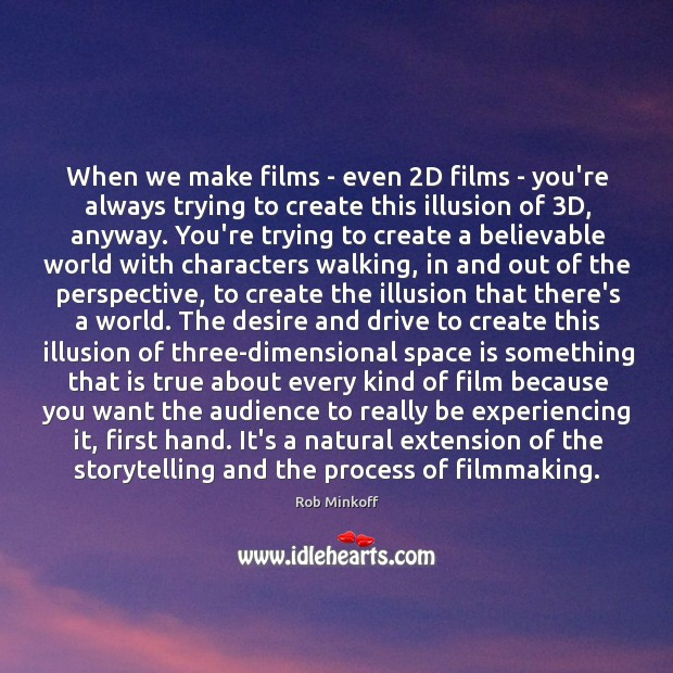 When we make films – even 2D films – you're always trying Image
