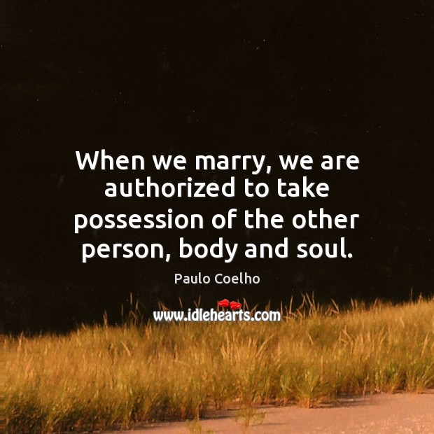 Image, When we marry, we are authorized to take possession of the other person, body and soul.