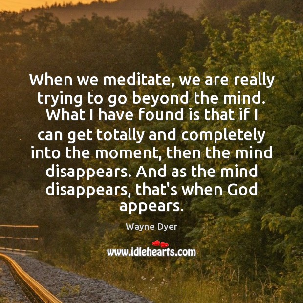 Image, When we meditate, we are really trying to go beyond the mind.