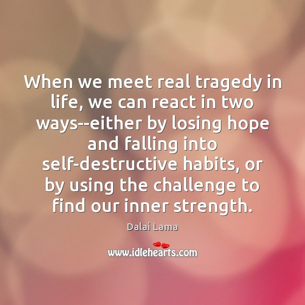 Image, When we meet real tragedy in life, we can react in two