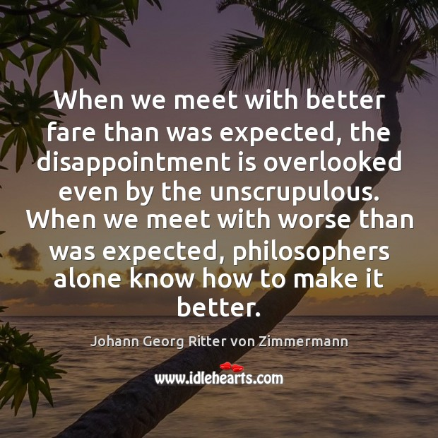 When we meet with better fare than was expected, the disappointment is Johann Georg Ritter von Zimmermann Picture Quote