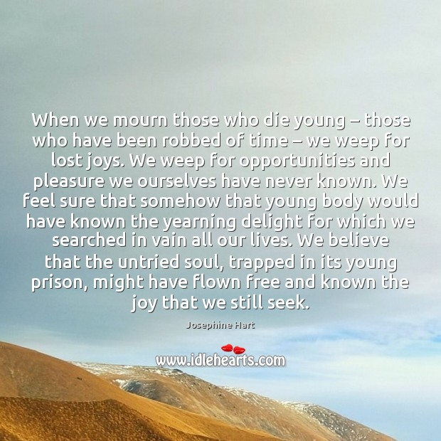 When we mourn those who die young – those who have been robbed Josephine Hart Picture Quote