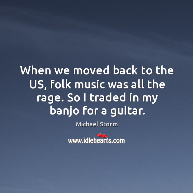 When we moved back to the us, folk music was all the rage. So I traded in my banjo for a guitar. Image