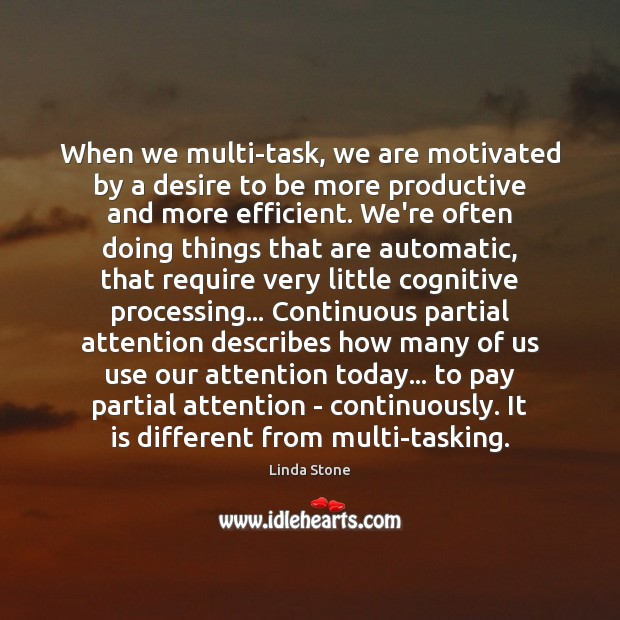 Image, When we multi-task, we are motivated by a desire to be more