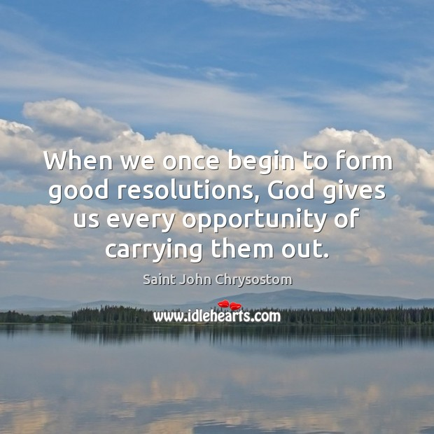 When we once begin to form good resolutions, God gives us every Image