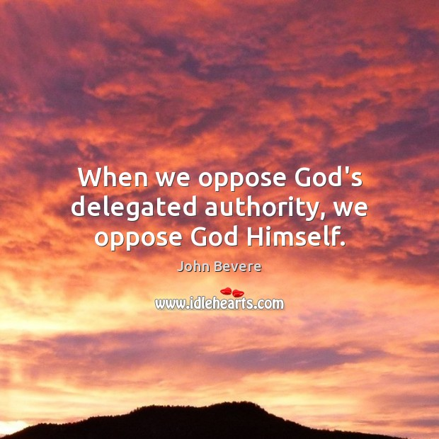 When we oppose God's delegated authority, we oppose God Himself. Image