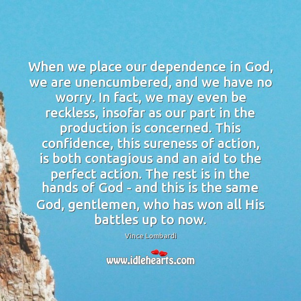 When we place our dependence in God, we are unencumbered, and we Image