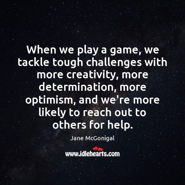 When we play a game, we tackle tough challenges with more creativity, Image