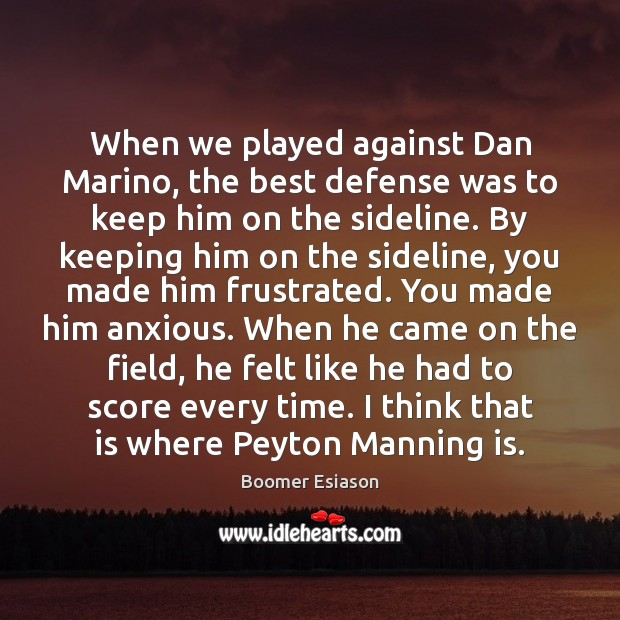 Image, When we played against Dan Marino, the best defense was to keep