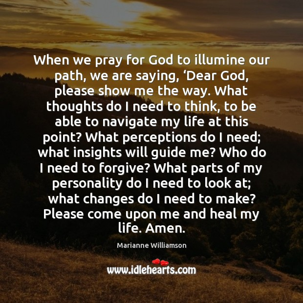 When we pray for God to illumine our path, we are saying, ' Marianne Williamson Picture Quote