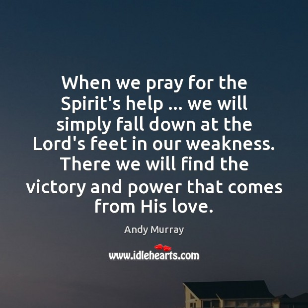Image, When we pray for the Spirit's help … we will simply fall down
