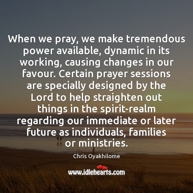When we pray, we make tremendous power available, dynamic in its working, Chris Oyakhilome Picture Quote