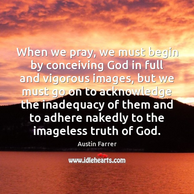 When we pray, we must begin by conceiving God in full and Image