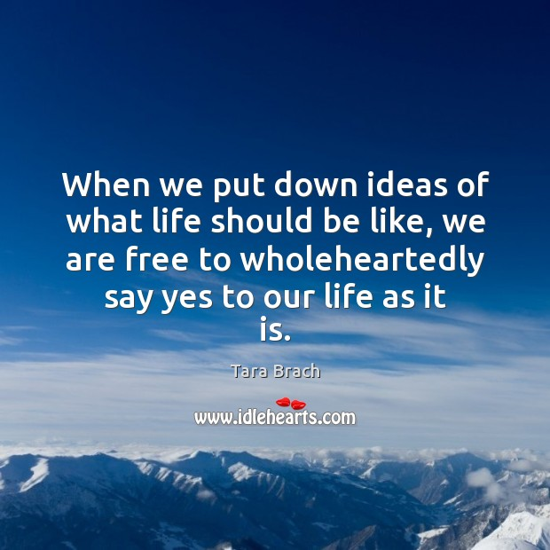 When we put down ideas of what life should be like, we Image